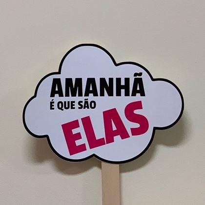 """Imagens de PLACA """"AMANHÃ É QUE SÃO ELAS"""""""